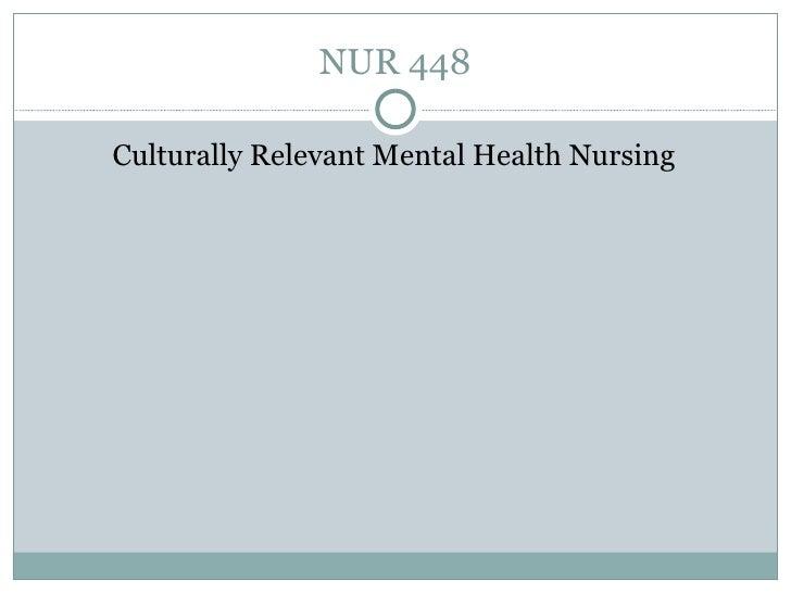 NUR 448 <ul><li>Culturally Relevant Mental Health Nursing </li></ul>