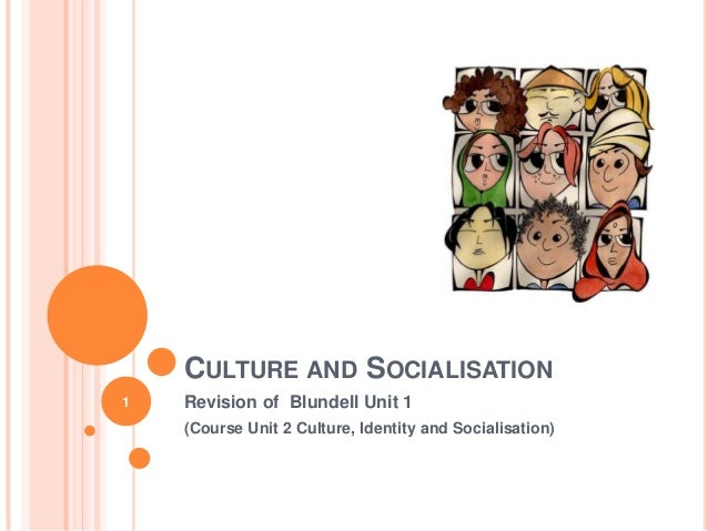 Culture and socialisation: Ties in with the CIE syllabus Unit 2