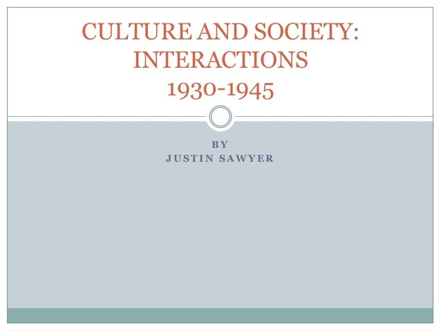 CULTURE AND SOCIETY: INTERACTIONS 1930-1945 BY JUSTIN SAWYER