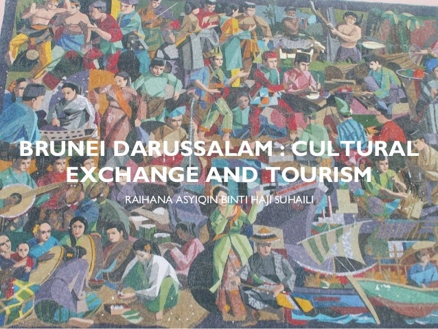 BRUNEI DARUSSALAM : CULTURAL   EXCHANGE AND TOURISM       RAIHANA ASYIQIN BINTI HAJI SUHAILI