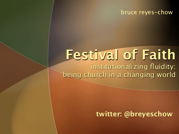 bruce reyes-chow     Festival of Faith         institutionalizing fluidity: being church in a changing world               ...