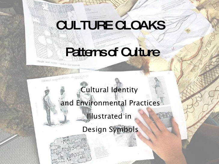 CULTURE CLOAKS  Patterns of Culture Cultural Identity  and Environmental Practices Illustrated in  Design Symbols