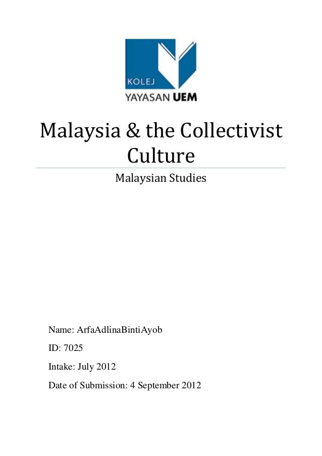 Malaysia & the CollectivistCultureMalaysian StudiesName: ArfaAdlinaBintiAyobID: 7025Intake: July 2012Date of Submission: 4...