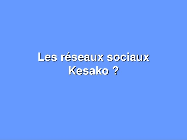 Les réseaux sociaux Kesako ?