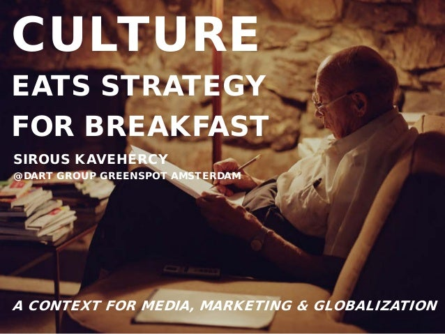 Culture Eats Strategy for Breakfast - Greenspot by DartGroup Amsterdam - Context For Media, Marketing and Globalization - Sirous Kavehercy