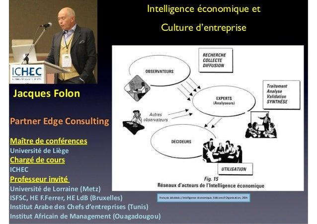 Intelligence économique et   Culture d'entreprise     Jacques  Folon   ! Partner  Edge  Consulting   ! Maît...