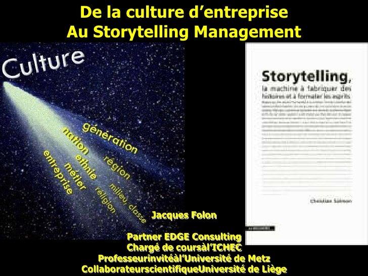 De la culture d'entrepriseAu Storytelling Management                Jacques Folon           Partner EDGE Consulting       ...