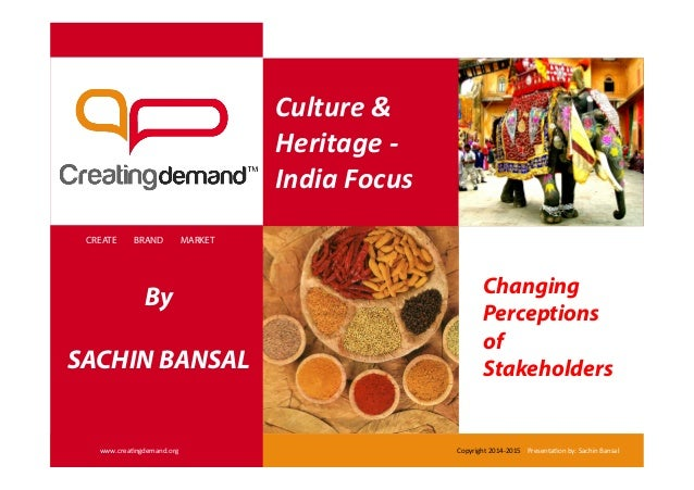 Culture	   &	    Heritage	   -­‐	    India	   Focus	    CREATE BRAND MARKET www.crea'ngdemand.org	    Copyright	   2014-­‐...