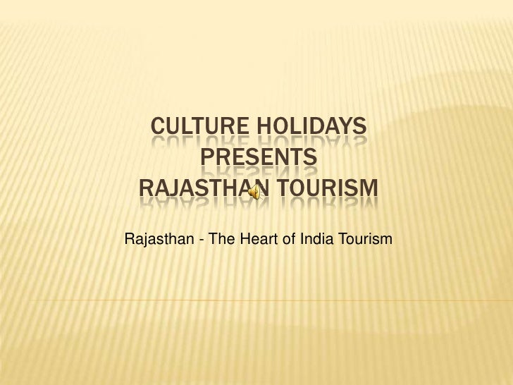CULTURE HOLIDAYS      PRESENTS RAJASTHAN TOURISMRajasthan - The Heart of India Tourism