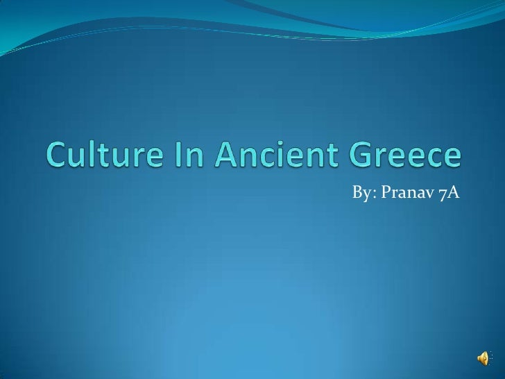Culture In Ancient Greece<br />By: Pranav 7A<br />