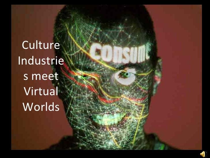 Culture Industries meet Virtual Worlds