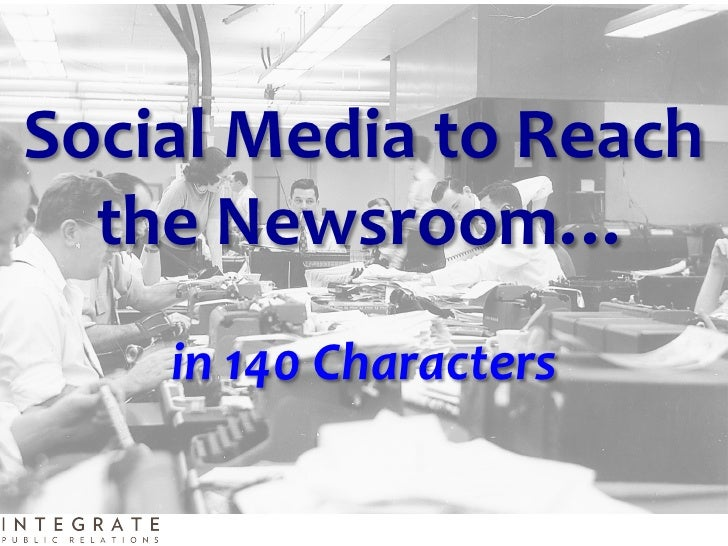 Social	  Media	  to	  Reach	    the	  Newsroom…	                        	         in	  140	  Characters