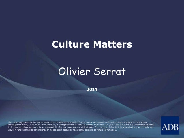 Culture Matters  Olivier Serrat  2014  The views expressed in this presentation are the views of the author/s and do not n...
