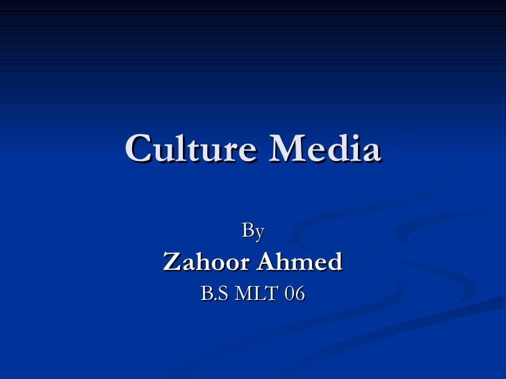Culture Media By Zahoor Ahmed B.S MLT 06