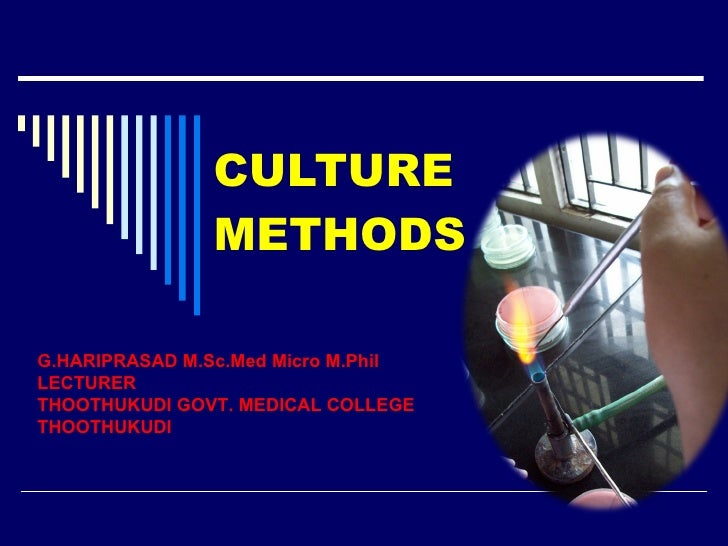 CULTURE METHODS G.HARIPRASAD M.Sc.Med Micro M.Phil LECTURER THOOTHUKUDI GOVT. MEDICAL COLLEGE  THOOTHUKUDI