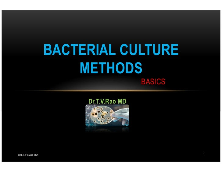 BACTERIAL CULTURE                    METHODS                                     BASICS                     Dr.T.V.Rao MDD...