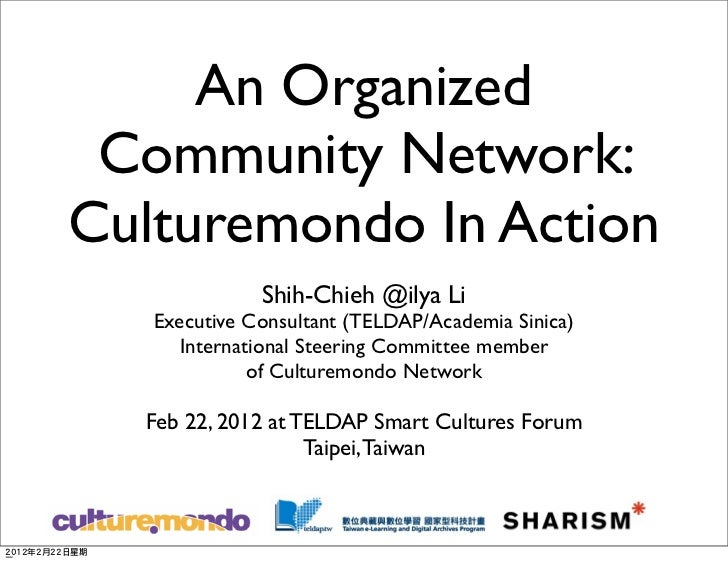 An Organized Community Network:Culturemondo In Action              Shih-Chieh @ilya Li   Executive Consultant (TELDAP/Acad...
