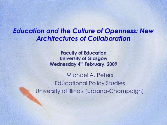 Education and the Culture of Openness: New Architectures of Collaboration Faculty of Education University of Glasgow Wedne...