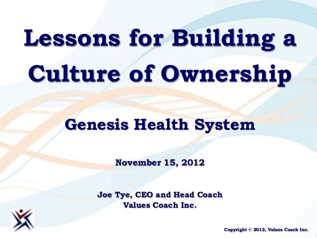 Lessons for Building aCulture of Ownership   Genesis Health System         November 15, 2012      Joe Tye, CEO and Head Co...