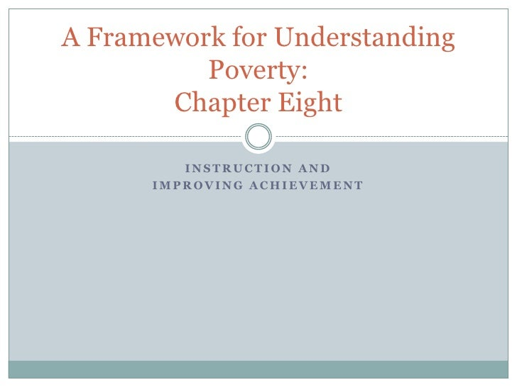 Instruction and <br />Improving achievement <br />A Framework for Understanding Poverty:Chapter Eight<br />
