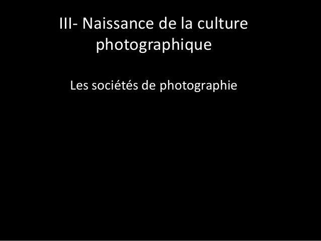 III- Naissance de la culture photographique Les sociétés de photographie