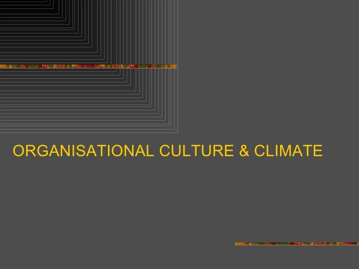 ORGANISATIONAL CULTURE & CLIMATE