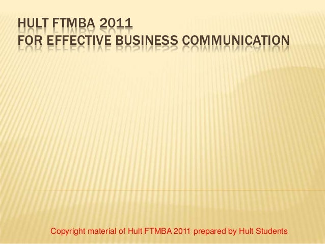HULT FTMBA 2011FOR EFFECTIVE BUSINESS COMMUNICATION    Copyright material of Hult FTMBA 2011 prepared by Hult Students