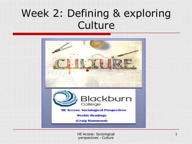 Week 2: Defining & exploring Culture HE Access: Sociological perspectives - Culture 1