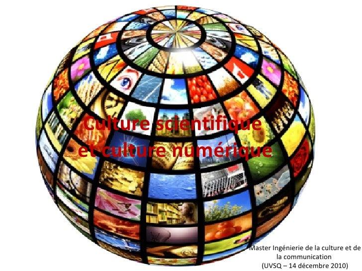 Culture scientifique  et culture numérique Master Ingénierie de la culture et de la communication  (UVSQ – 14 décembre 2010)
