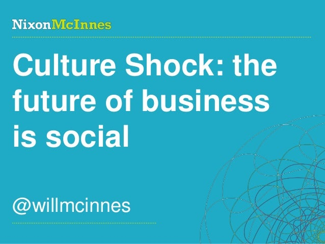 Culture Shock: thefuture of businessis social@willmcinnesPage 1 | Social Business Pioneers