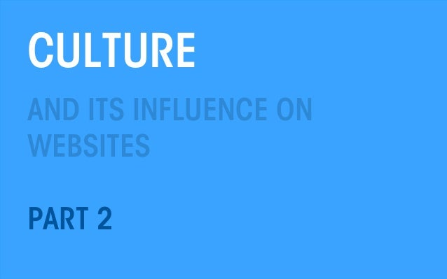 CULTURE AND ITS INFLUENCE ON WEBSITES PART 2 All material © THE WEB PSYCHOLOGIST LTD. 2013. No unauthorised reproduction o...