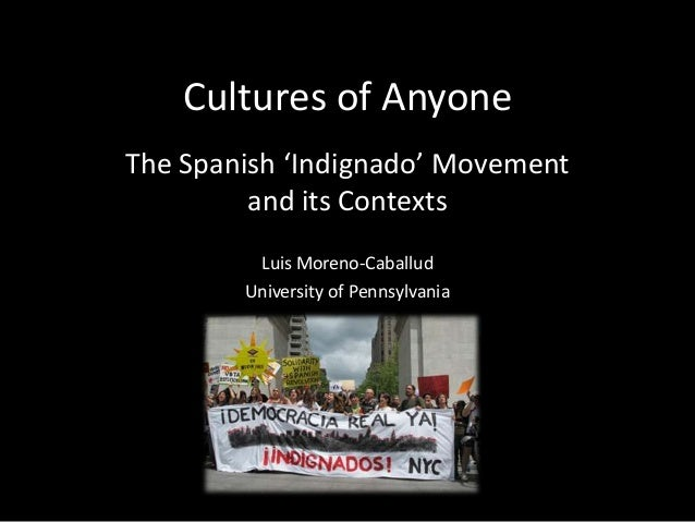 Cultures of Anyone The Spanish 'Indignado' Movement and its Contexts Luis Moreno-Caballud University of Pennsylvania