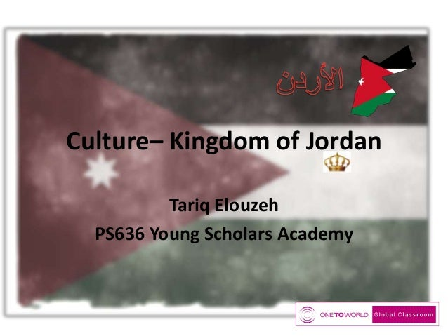 Culture– Kingdom of Jordan Tariq Elouzeh PS636 Young Scholars Academy