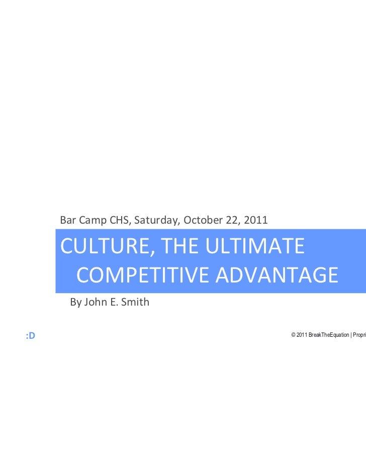 Culture, the ultimate competitive advantage