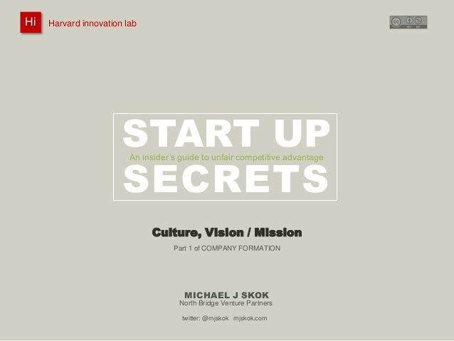 Hi Hi  Harvard innovation lab : @innovationlab  Michael J Skok :  Startup Secrets :  Culture, Vision & Mission  @mjskok  H...