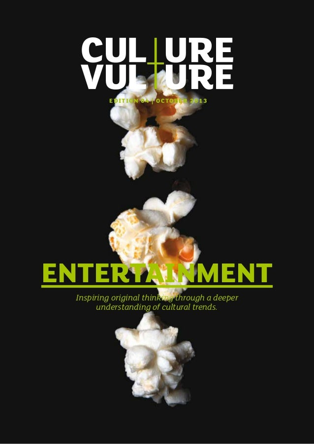 E D ITION 04 | OCT OBER 2013  ENTERTAINMENT Inspiring original thinking through a deeper understanding of cultural trends.
