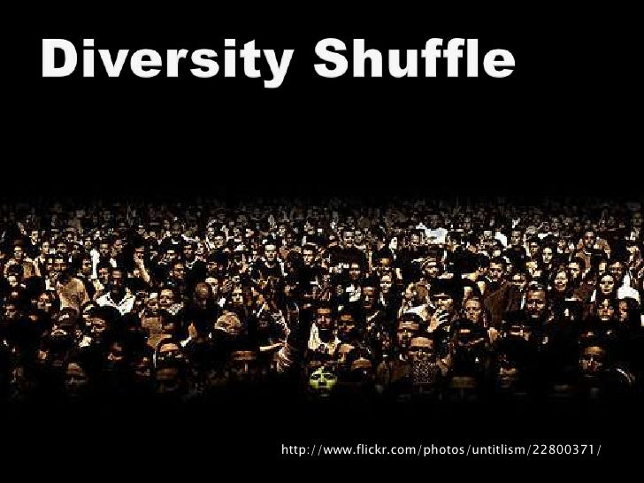 Diversity Shuffle<br />http://www.flickr.com/photos/untitlism/22800371/<br />