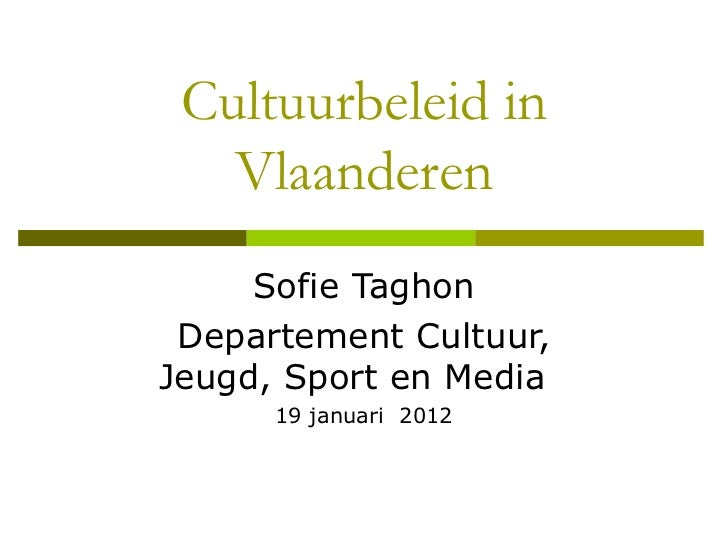Cultuurbeleid in Vlaanderen Sofie Taghon Departement Cultuur, Jeugd, Sport en Media  19 januari  2012