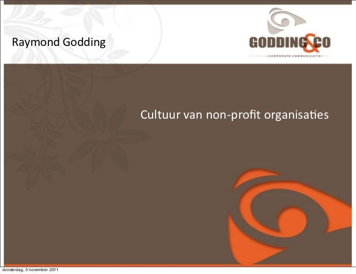 Raymond Godding                             Cultuur van non-‐profit organisa1esdonderdag, 3 november 2011