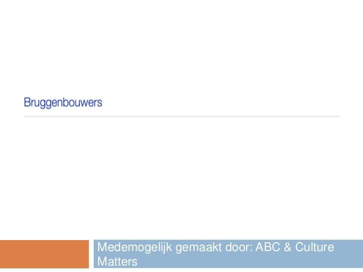 BRUGGENBOUWERSMedemogelijk gemaakt door: ABC & CultureMatters