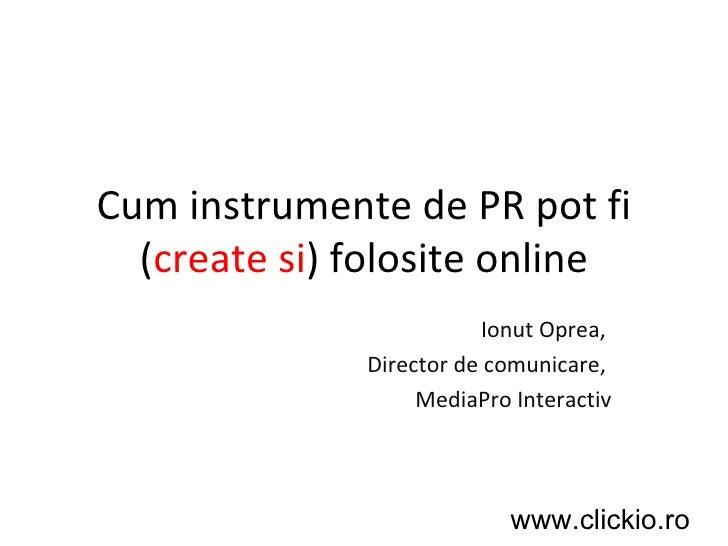 Cum instrumente de PR pot fi ( create si ) folosite online Ionut Oprea,  Director de comunicare,  MediaPro Interactiv