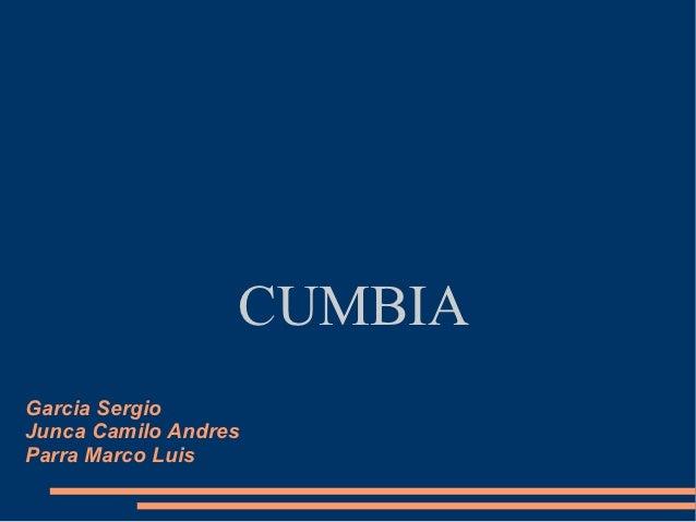 CUMBIAGarcia SergioJunca Camilo AndresParra Marco Luis