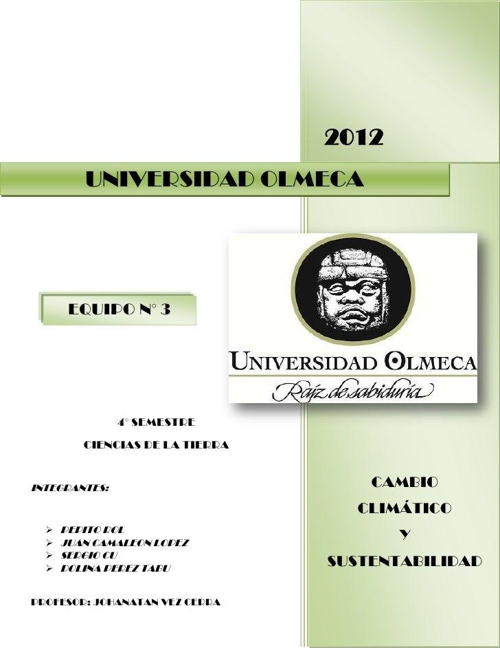 2012         UNIVERSIDAD OLMECA       EQUIPO N° 3               4° SEMESTRE         CIENCIAS DE LA TIERRAINTEGRANTES:     ...