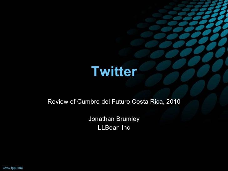 Twitter Review of Cumbre del Futuro Costa Rica, 2010 Jonathan Brumley LLBean Inc