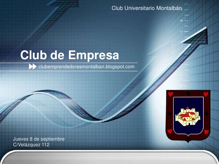 Club Universitario Montalbán<br />Club de Empresa<br />clubemprendedoresmontalban.blogspot.com<br />Jueves 8 de septiembre...