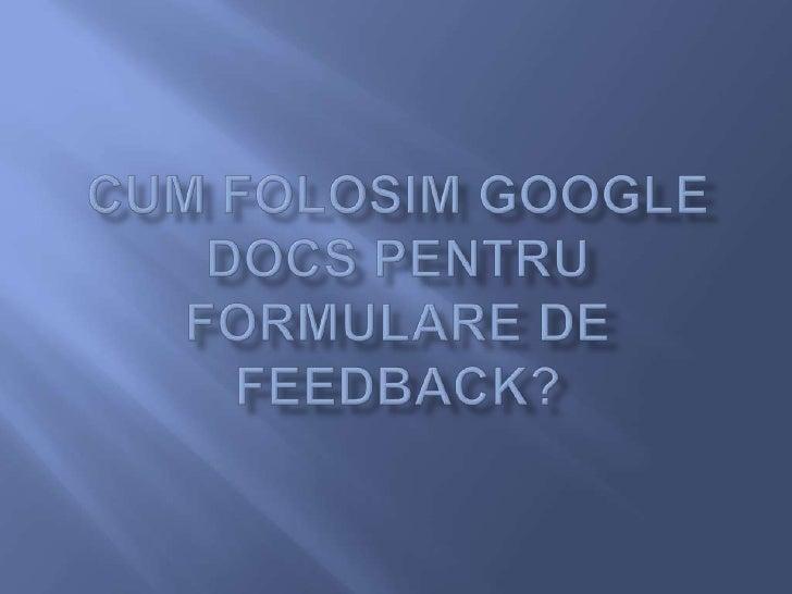 Cum Folosim Google Docs Pentru Formulare De Feedback
