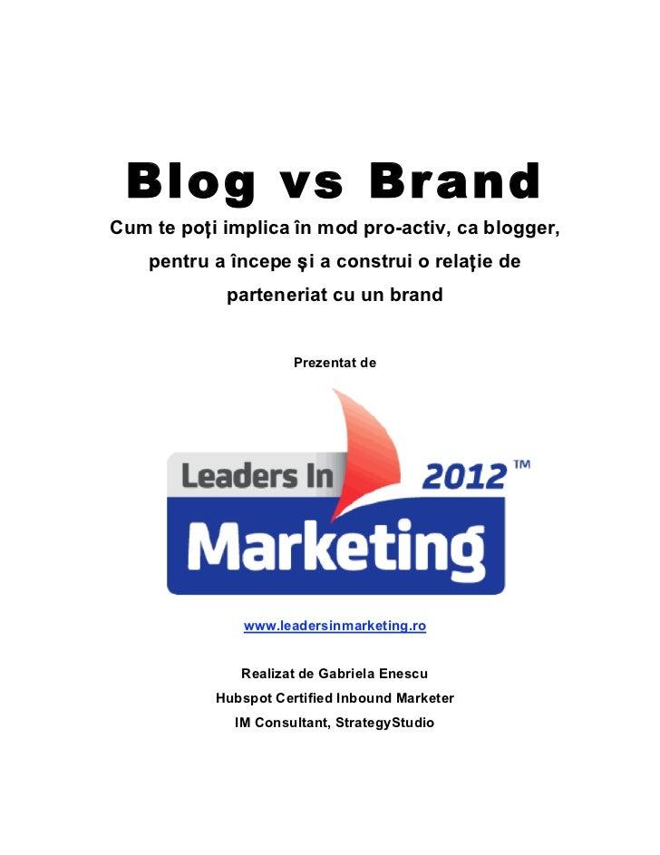Blog vs Br andCum te poți implica în mod pro-activ, ca blogger,    pentru a începe și a construi o relație de            p...