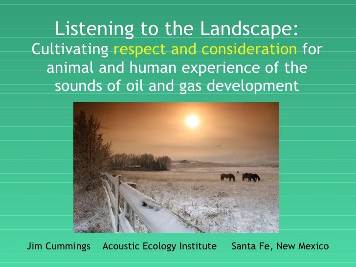 Listening to the Landscape: Cultivating  respect and consideration  for animal and human experience of the sounds of oil a...