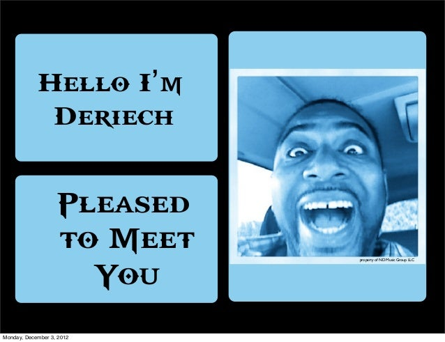 Hello I'm             Deriech                   Pleased                   to Meet   property of ND Music Group LLC        ...