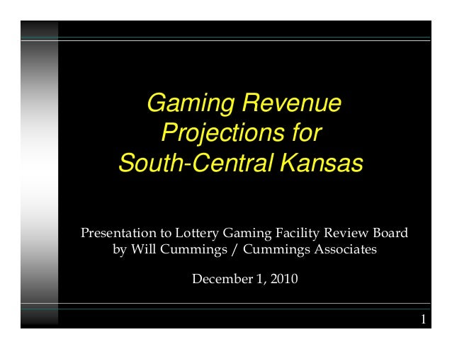 Gaming Revenue Projections for South-Central Kansas Presentation to Lottery Gaming Facility Review Board by Will Cummings ...